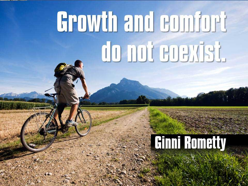 Growth and comfort do not coexist