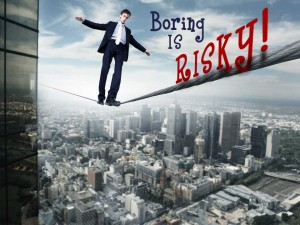 Boring is Risky!