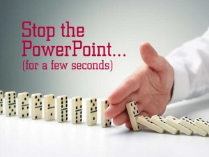 Stop the PowerPoint (for a few seconds)