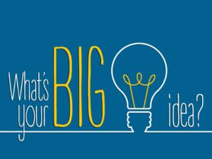What's your BIG idea?
